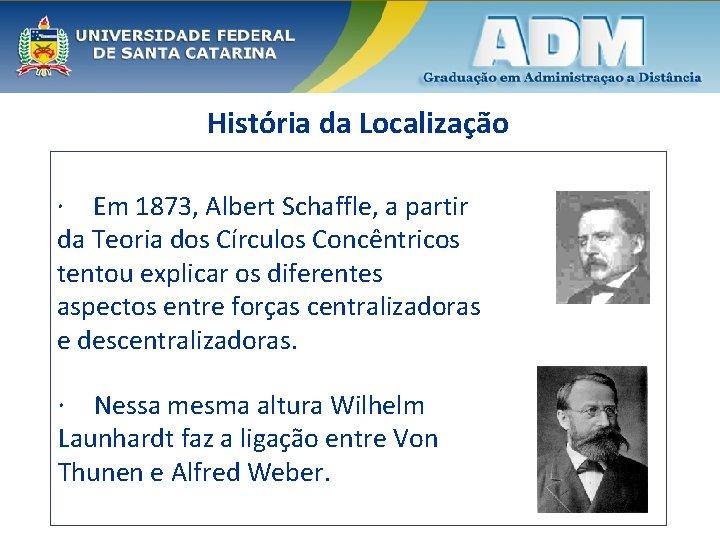 História da Localização Em 1873, Albert Schaffle, a partir da Teoria dos Círculos Concêntricos