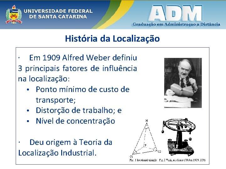 História da Localização Em 1909 Alfred Weber definiu 3 principais fatores de influência na