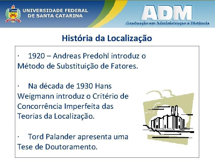 História da Localização 1920 – Andreas Predohl introduz o Método de Substituição de Fatores.