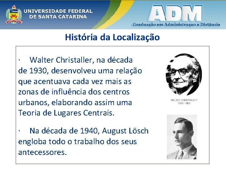 História da Localização Walter Christaller, na década de 1930, desenvolveu uma relação que acentuava