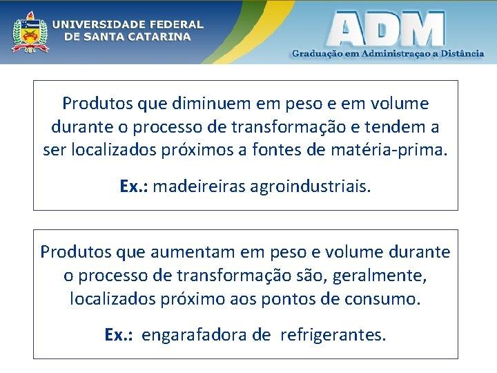 Produtos que diminuem em peso e em volume durante o processo de transformação e
