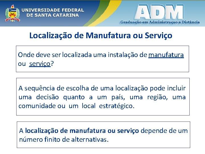Localização de Manufatura ou Serviço Onde deve ser localizada uma instalação de manufatura ou
