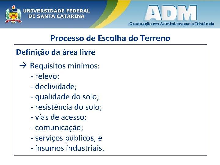 Processo de Escolha do Terreno Definição da área livre Requisitos mínimos: - relevo; -
