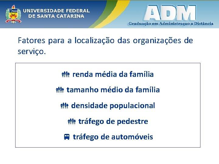 Fatores para a localização das organizações de serviço. renda média da família tamanho médio