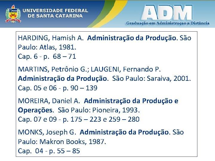 HARDING, Hamish A. Administração da Produção. São Paulo: Atlas, 1981. Cap. 6 - p.