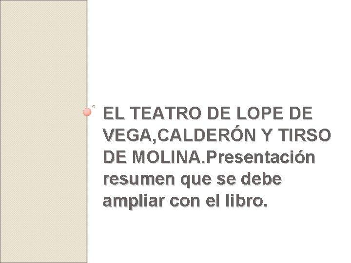 EL TEATRO DE LOPE DE VEGA, CALDERÓN Y TIRSO DE MOLINA. Presentación resumen que