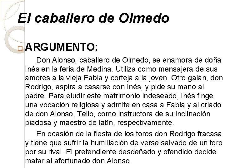 El caballero de Olmedo ARGUMENTO: Don Alonso, caballero de Olmedo, se enamora de doña