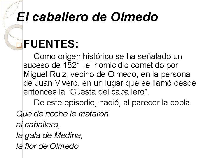 El caballero de Olmedo FUENTES: Como origen histórico se ha señalado un suceso de