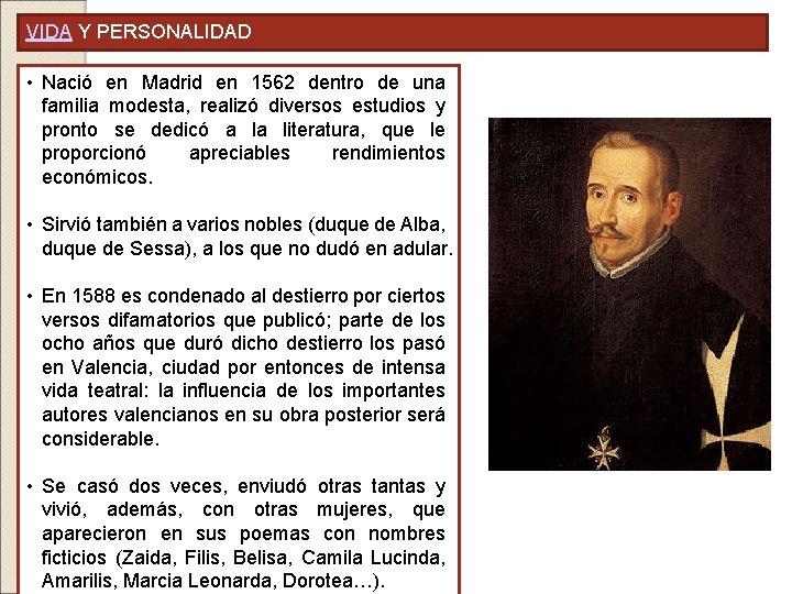 VIDA Y PERSONALIDAD • Nació en Madrid en 1562 dentro de una familia modesta,