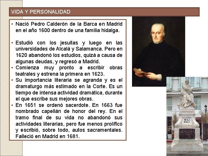 VIDA Y PERSONALIDAD • Nació Pedro Calderón de la Barca en Madrid en el