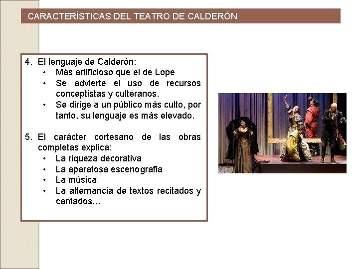 CARACTERÍSTICAS DEL TEATRO DE CALDERÓN 4. El lenguaje de Calderón: • Más artificioso