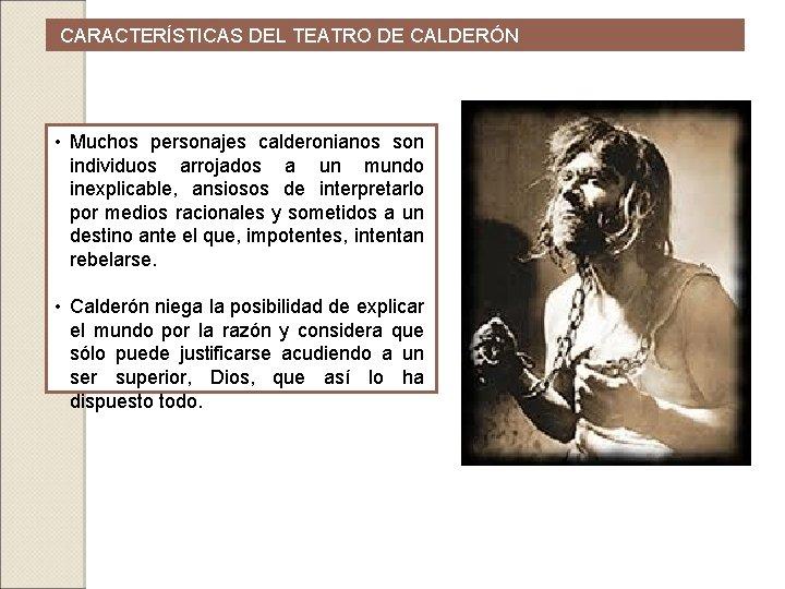 CARACTERÍSTICAS DEL TEATRO DE CALDERÓN • Muchos personajes calderonianos son individuos arrojados a