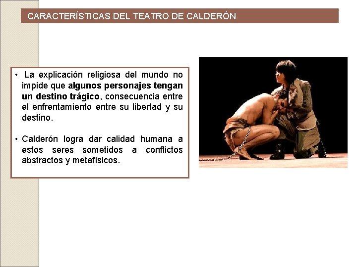 CARACTERÍSTICAS DEL TEATRO DE CALDERÓN • La explicación religiosa del mundo no impide