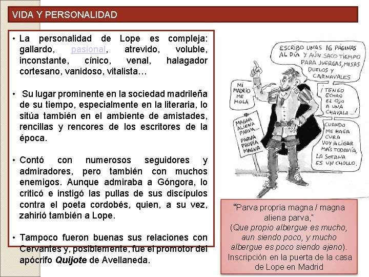 VIDA Y PERSONALIDAD • La personalidad de Lope es compleja: gallardo, pasional, atrevido, voluble,