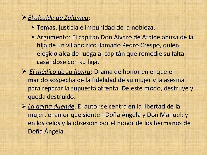 El alcalde de Zalamea: • Temas: justicia e impunidad de la nobleza. •