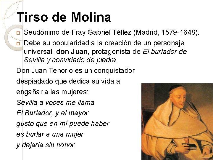 Tirso de Molina Seudónimo de Fray Gabriel Téllez (Madrid, 1579 -1648). Debe su popularidad