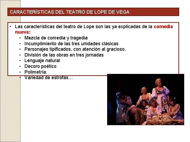 CARACTERÍSTICAS DEL TEATRO DE LOPE DE VEGA • Las características del teatro de Lope