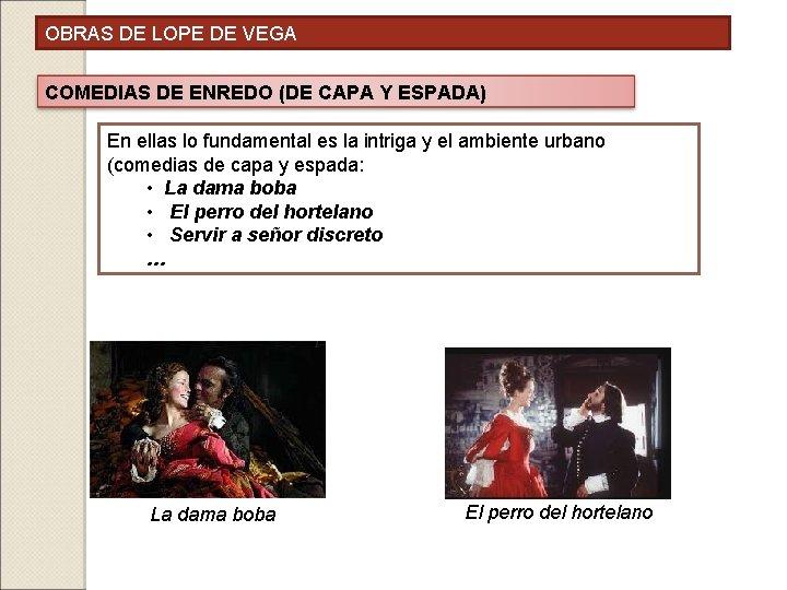 OBRAS DE LOPE DE VEGA COMEDIAS DE ENREDO (DE CAPA Y ESPADA) En ellas