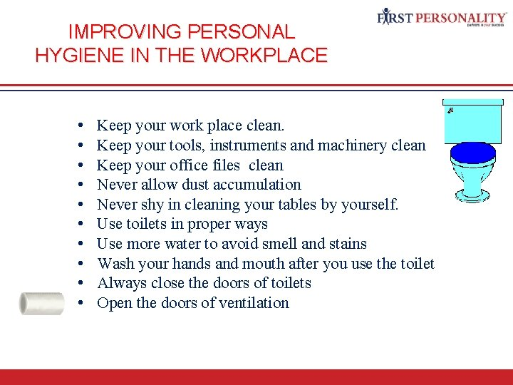 IMPROVING PERSONAL HYGIENE IN THE WORKPLACE • • • Keep your work place clean.