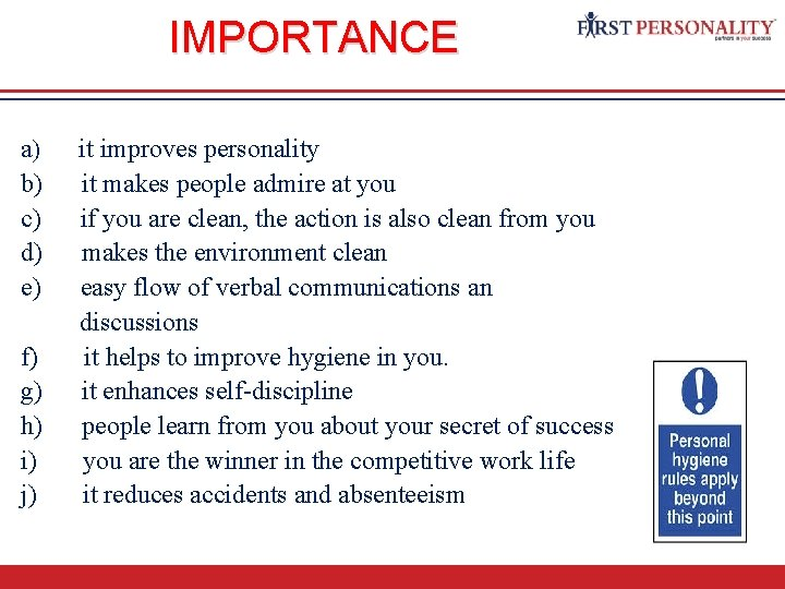 IMPORTANCE a) it improves personality b) it makes people admire at you c) if