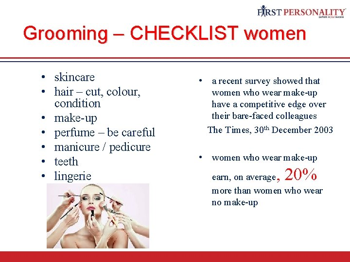 Grooming – CHECKLIST women • skincare • hair – cut, colour, condition • make-up