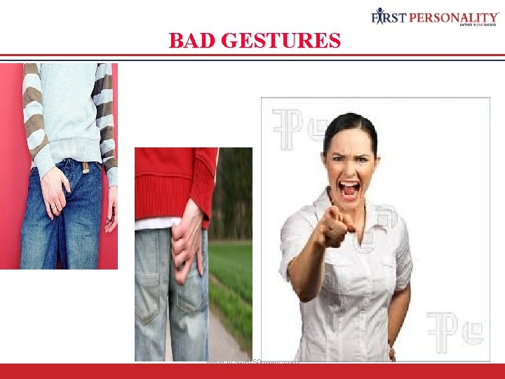 BAD GESTURES www. firstpersonality. com