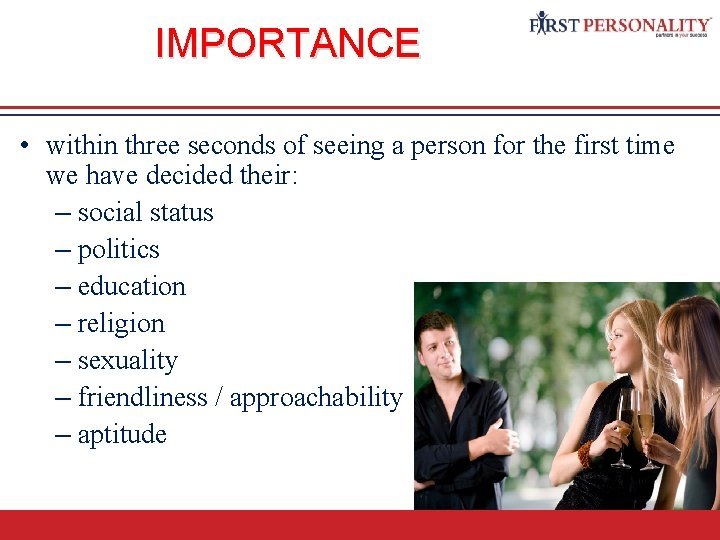 IMPORTANCE • within three seconds of seeing a person for the first time we
