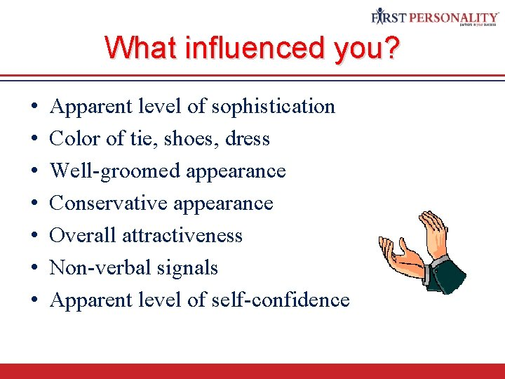 What influenced you? • • Apparent level of sophistication Color of tie, shoes, dress