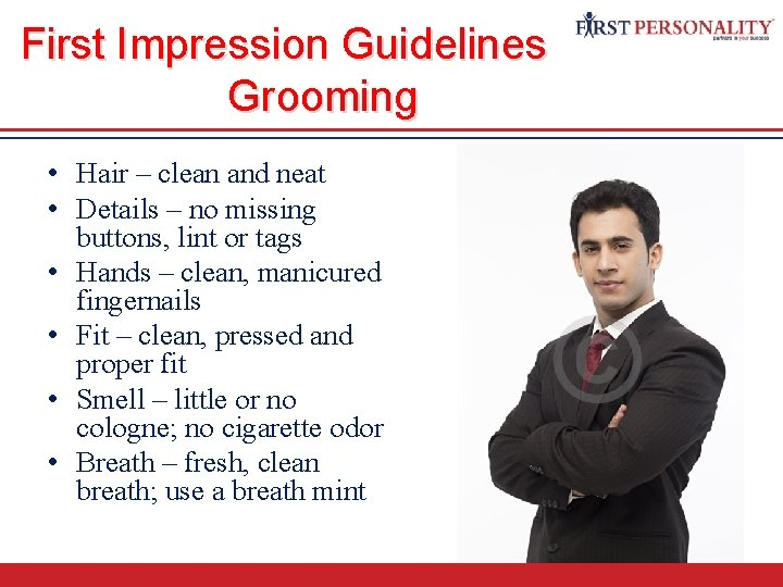 First Impression Guidelines Grooming • Hair – clean and neat • Details – no