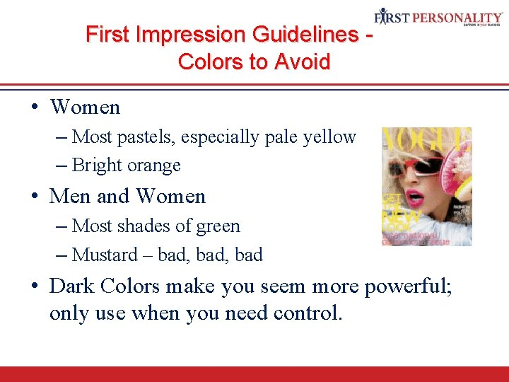 First Impression Guidelines Colors to Avoid • Women – Most pastels, especially pale yellow