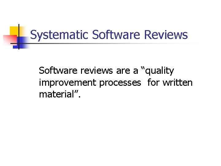 """Systematic Software Reviews Software reviews are a """"quality improvement processes for written material""""."""