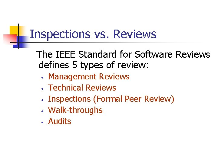 Inspections vs. Reviews The IEEE Standard for Software Reviews defines 5 types of review: