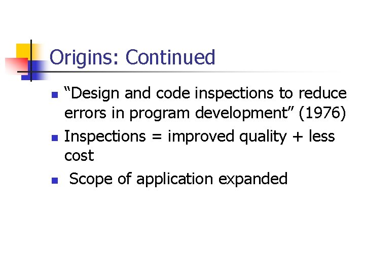 """Origins: Continued n n n """"Design and code inspections to reduce errors in program"""