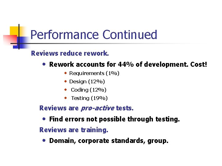 Performance Continued Reviews reduce rework. • Rework accounts for 44% of development. Cost! •