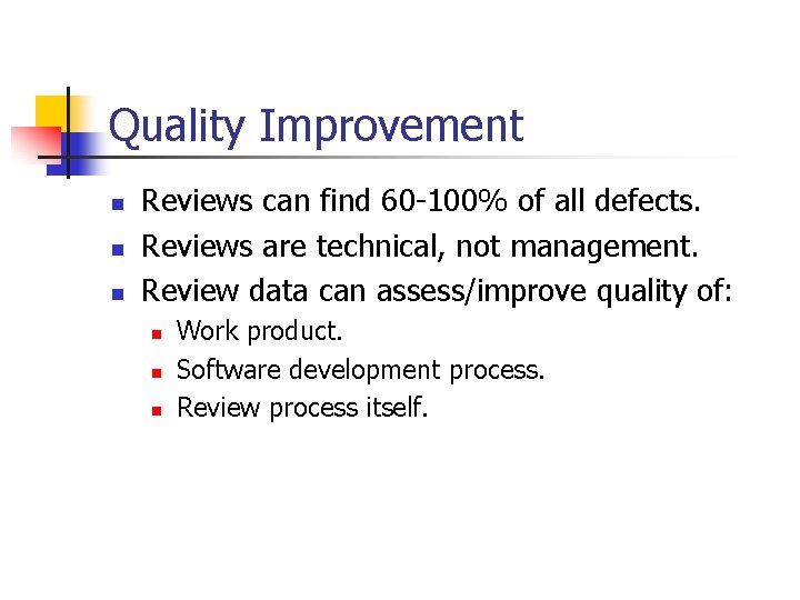 Quality Improvement n n n Reviews can find 60 -100% of all defects. Reviews