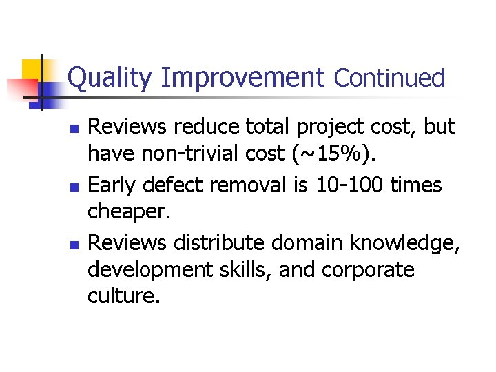 Quality Improvement Continued n n n Reviews reduce total project cost, but have non-trivial