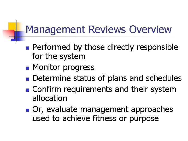 Management Reviews Overview n n n Performed by those directly responsible for the system