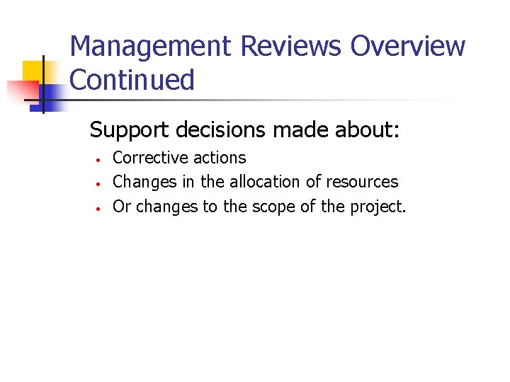 Management Reviews Overview Continued Support decisions made about: • • • Corrective actions Changes