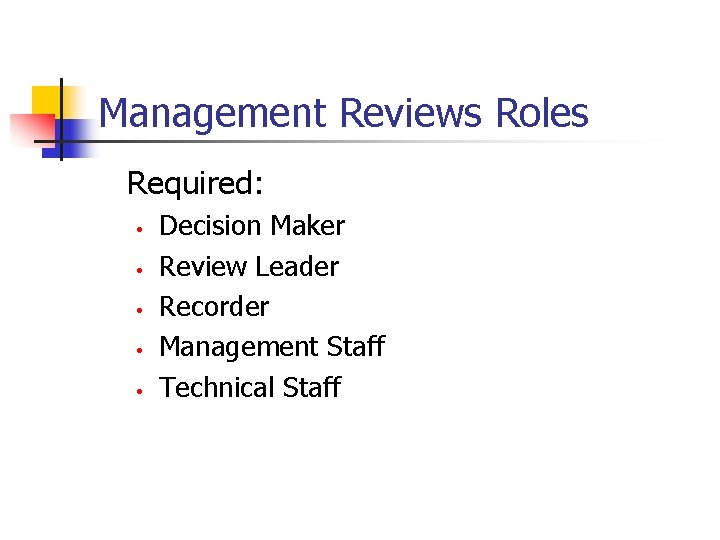 Management Reviews Roles Required: • • • Decision Maker Review Leader Recorder Management Staff