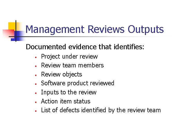 Management Reviews Outputs Documented evidence that identifies: • • Project under review Review team