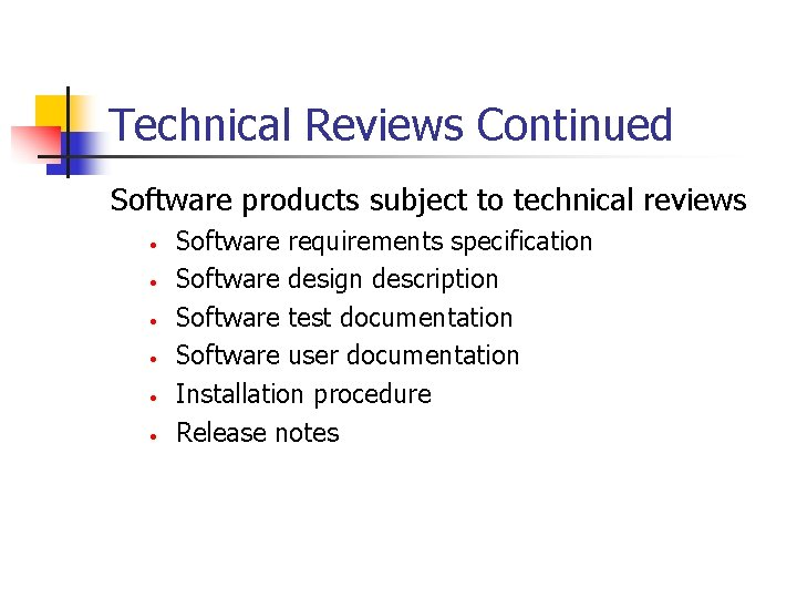 Technical Reviews Continued Software products subject to technical reviews • • • Software requirements