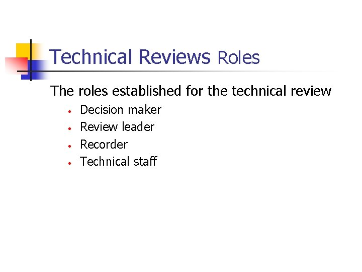Technical Reviews Roles The roles established for the technical review • • Decision maker