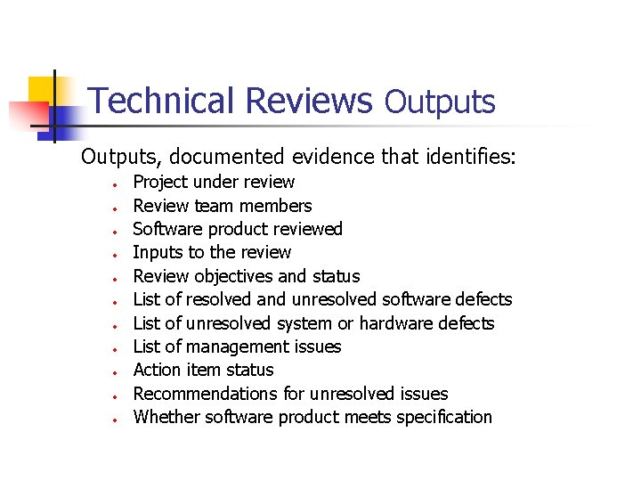 Technical Reviews Outputs, documented evidence that identifies: • • • Project under review Review