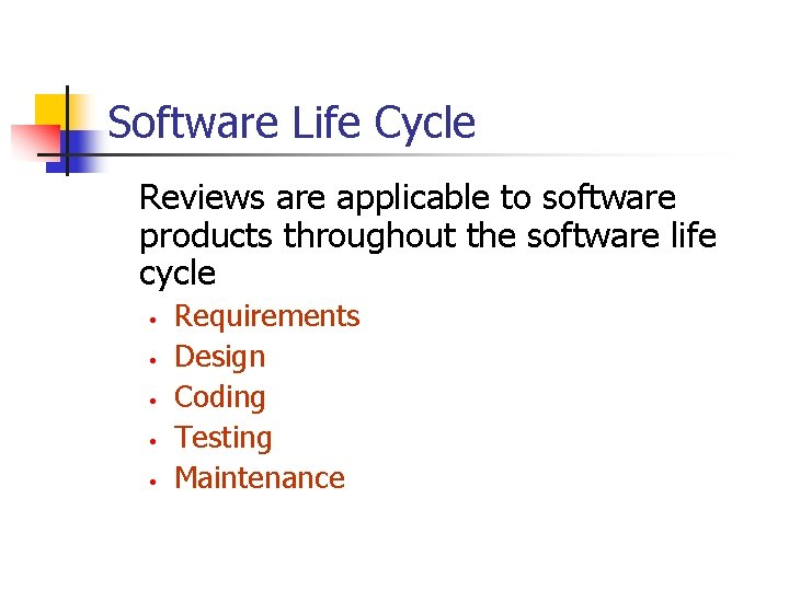 Software Life Cycle Reviews are applicable to software products throughout the software life cycle