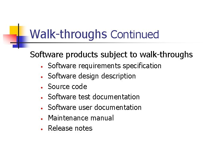 Walk-throughs Continued Software products subject to walk-throughs • • Software requirements specification Software design