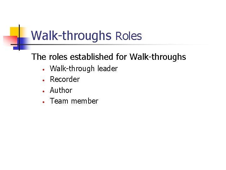 Walk-throughs Roles The roles established for Walk-throughs • • Walk-through leader Recorder Author Team