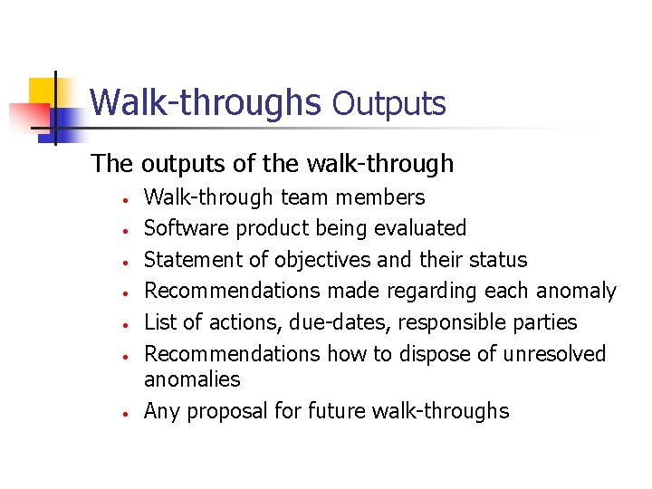 Walk-throughs Outputs The outputs of the walk-through • • Walk-through team members Software product