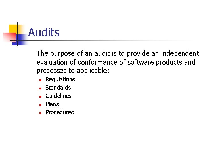 Audits The purpose of an audit is to provide an independent evaluation of conformance