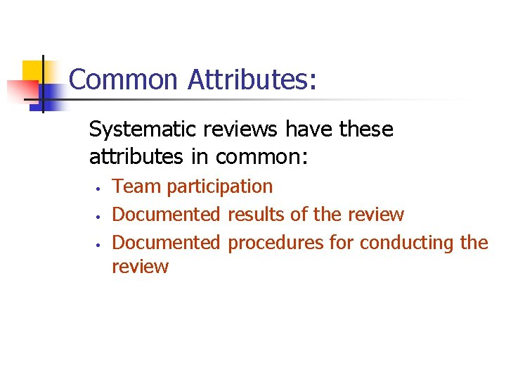 Common Attributes: Systematic reviews have these attributes in common: • • • Team participation