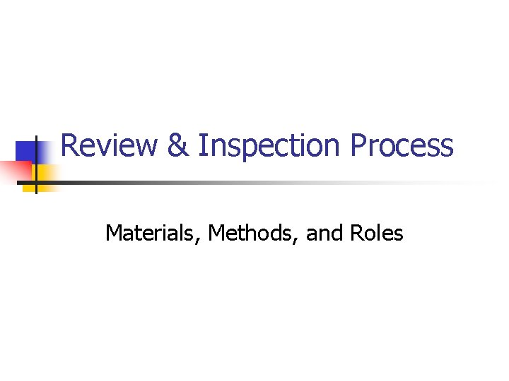 Review & Inspection Process Materials, Methods, and Roles